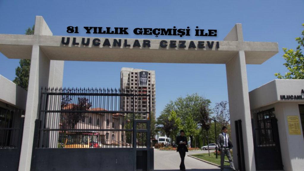 81 Yıllık Geçmişi İle - ULUCANLAR CEZAEVİ...