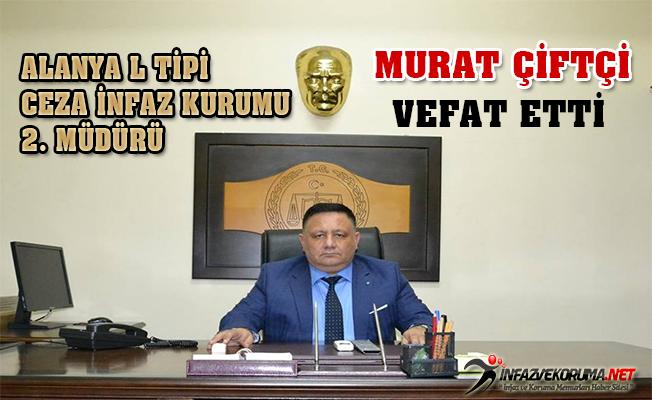 Alanya L Tipi Ceza İnfaz Kurumu 2. Müdürü Murat ÇİFTÇİ Vefat Etti