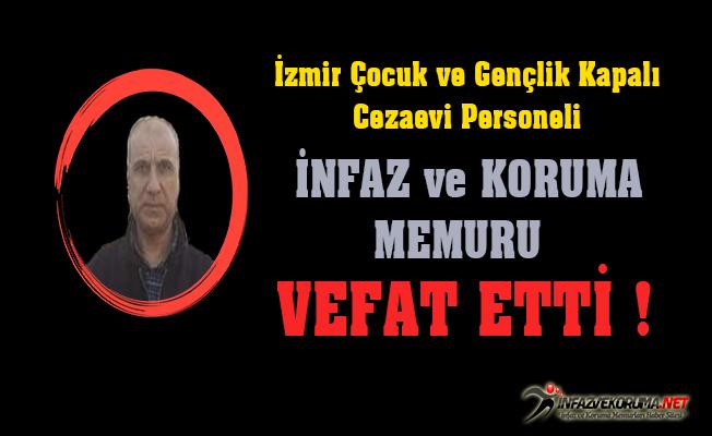 İzmir Çocuk ve Gençlik Kapalı Cezaevi Personeli İnfaz ve Koruma Memuru Hüseyin ÖZTÜRK Vefat Etti