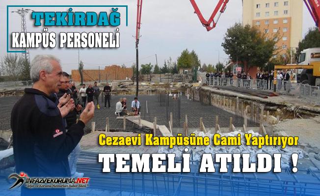 Tekirdağ Cezaevi Personeli Kampüste Cami Yaptırıyor !