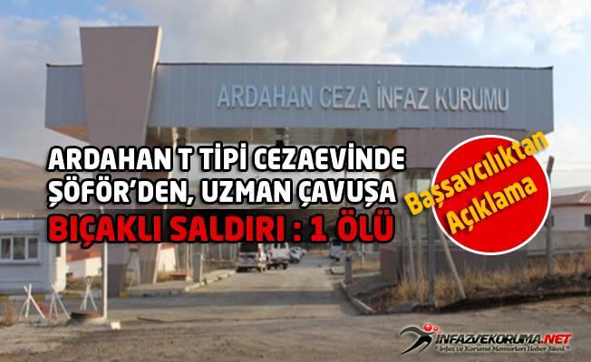 Ardahan T Tipi Cezaevinde Şöför'den Uzman Çavuş'a Bıçaklı Saldırı : 1 Ölü