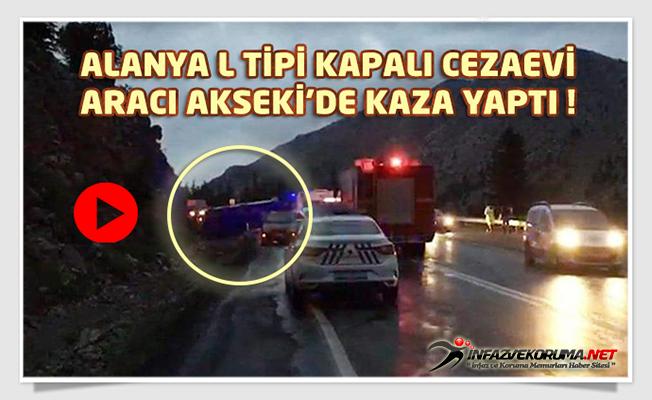 Alanya L Tipi Kapalı Cezaevi Aracı Akseki'de Kaza Yaptı !