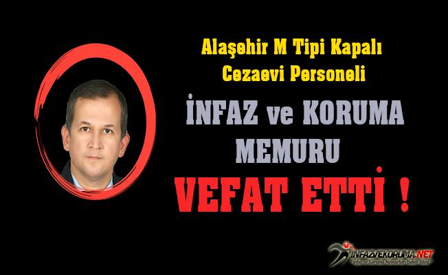 Alaşehir M Tipi Kapalı Cezaevi Personeli İnfaz ve Koruma Memuru Kaya YILDIRIM Vefat Etti