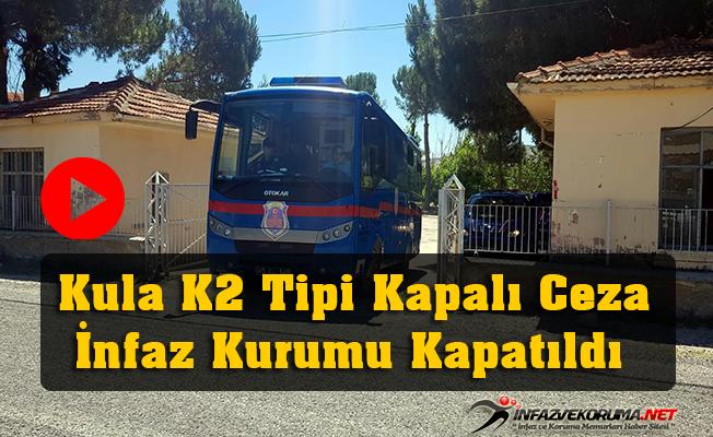 Kula K2 Tipi Kapalı Ceza İnfaz Kurumu Kapatıldı