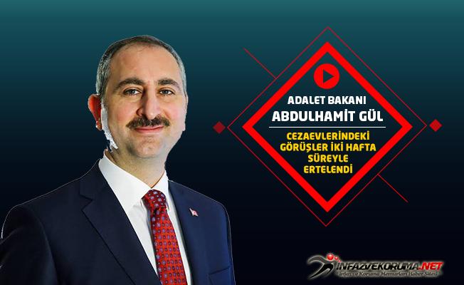 Adalet Bakanı Abdulhamit GÜL : Cezaevlerindeki Açık ve Kapalı Görüşler İki Hafta Süreyle Ertelendi