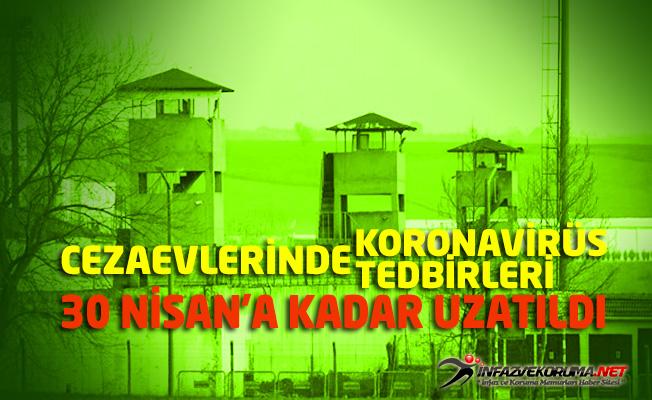 Cezaevlerinde Koronavirüs Tedbirleri 30 Nisan'a Kadar Uzatıldı