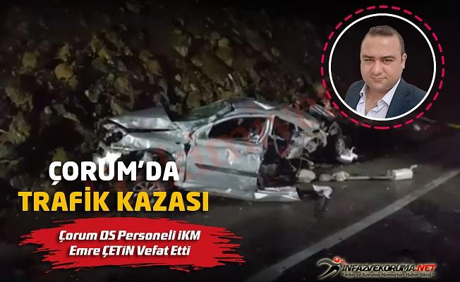 Çorum'da Trafik Kazası,Çorum DS Personeli İnfaz ve Koruma Emre ÇETİN Vefat Etti