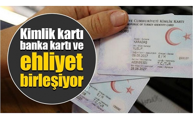 Bakan açıkladı: Kimlik kartı, banka kartı ve ehliyetler birleşiyor