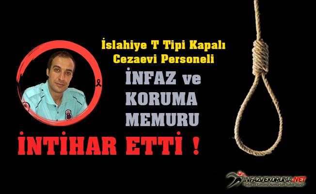 İslahiye T Tipi Kapalı Ceza İnfaz Kurumu Personeli İnfaz ve Koruma Memuru İntihar Etti