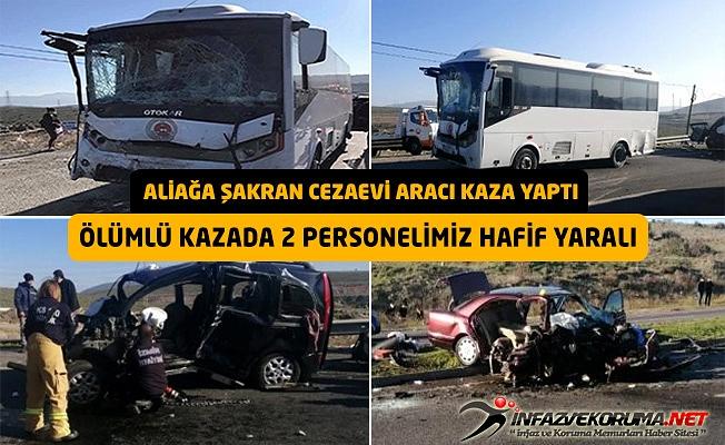 Aliağa Şakran Cezaevi Aracı Kaza Yaptı, Ölümlü Kazada 2 Personelimiz Hafif Yaralı