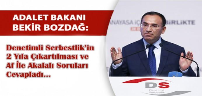 Adalet Bakanı BOZDAĞdan, Denetimli Serbestlik ve Af Sorusuna Cevap !