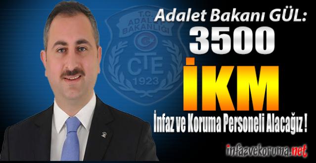 Adalet Bakanı GÜL: 3500 İnfaz ve Koruma Personeli Alacağız !
