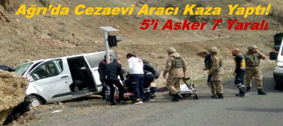 Ağrı'da Cezaevi Aracı Kaza Yaptı! 5'i Asker 7 Yaralı