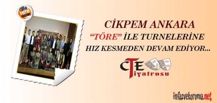 CİKPEM Ankara 'TÖRE' İle Turnelerine Hız Kesmeden Devam Ediyor...