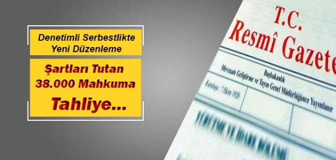 Denetimli Serbestlikte Yeni Düzenleme ; 38.000 Mahkuma Tahliye...