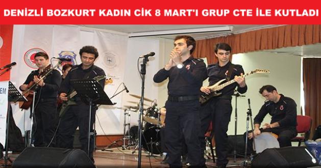 Denizli Bozkurt Kadın CİK 8 Mart'ı Grup CTE İle Kutladı...