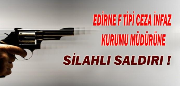 Edirne F Tipi Ceza İnfaz Kurumu Müdürü'ne Silahlı Saldırı !