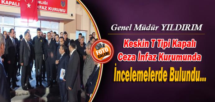 Genel Müdür YILDIRIM'dan Keskin T Tipi Kapalı Cezaevi Ziyareti...