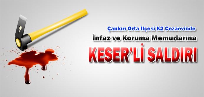 İnfaz ve Koruma Memurlarına Keser'li Saldırı : 2 Yaralı...
