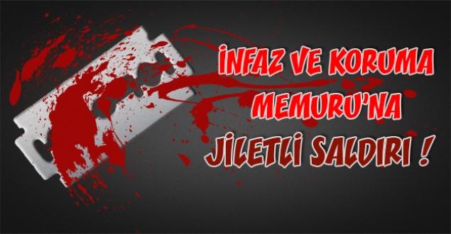 Burhaniye T Tipi'nde İnfaz ve Koruma Memuru'na Jiletli Saldırı !