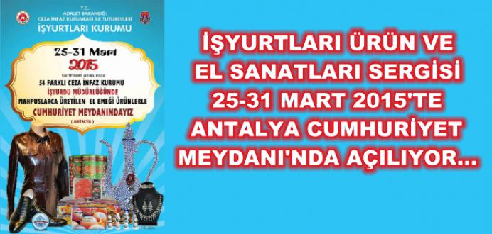 İşyurtları Ürün ve El Sanatları Sergisi Antalya'da 25-31 Martta Açılıyor...