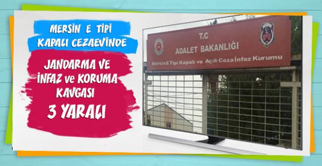 Mersin E Tipi Kapalı Cezaevinde, Jandarma - İnfaz ve Koruma Kavgası !