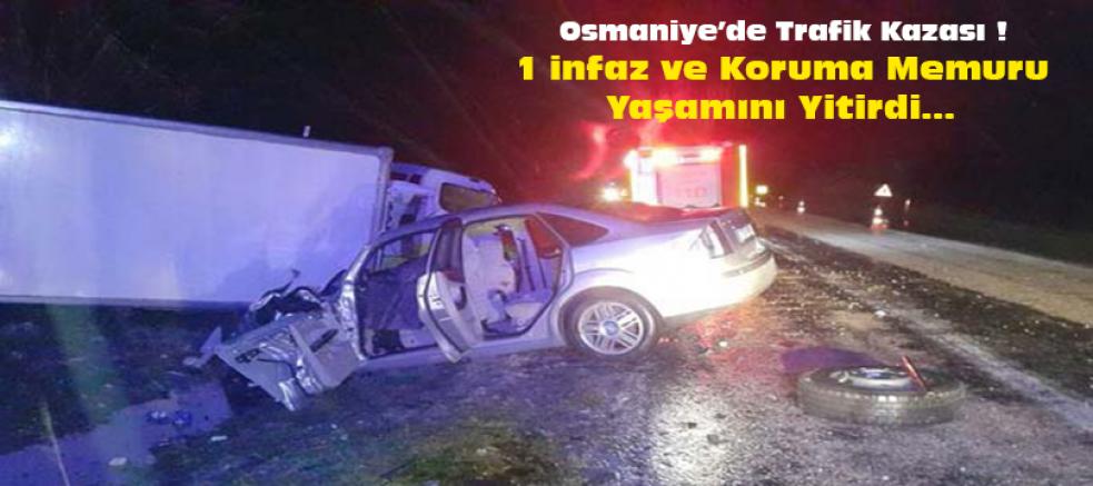 Osmaniye'de Trafik Kazası !  1 infaz ve Koruma Memuru Yaşamını Yitirdi...