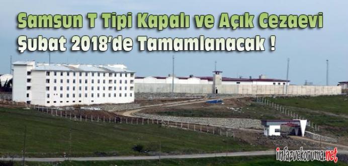 Samsun T Tipi Kapalı ve Açık Cezaevi Şubat 2018'de Tamamlanacak !