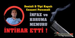 Denizli D Tipi Kapalı Cezaevi Personeli İnfaz ve Koruma Memuru Mustafa SARI İntihar Etti !