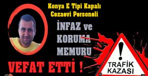 Konya E Tipi Kapalı Cezaevi Personeli Murat KORAŞ Trafik Kazasında Vefat Etti