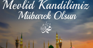 Tüm Müslüman Aleminin Mevlid Kandili Mübarek Olsun...