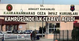 Kahramanmaraş Ceza İnfaz Kurumları Kampüsünde İlk Cezaevi Açıldı
