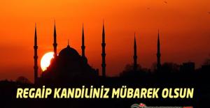 Tüm Müslüman Aleminin Regaip Kandili Mübarek Olsun
