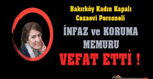 Bakırköy Kadın Kapalı Cezaevi Personeli İnfaz ve Koruma Memuru Süheyla GÜRBÜZ Vefat Etti