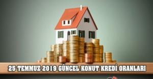25 Temmuz 2019 Güncel Konut Kredi Oranları
