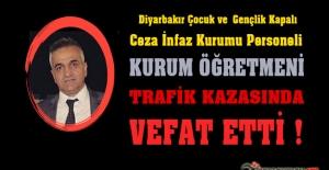 Diyarbakır Çocuk ve Gençlik Kapalı Ceza İnfaz Kurumu Öğretmeni Trafik Kazasında Vefat Etti