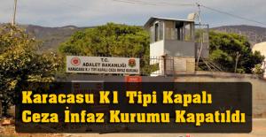 Karacasu K1 Tipi Kapalı Ceza İnfaz Kurumu Kapatıldı