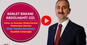 Adalet Bakanı GÜL : İnfaz ve Koruma Memurlarının Memuriyet Sonrası Silah Taşıma Sorununu İnşallah Çözeceğiz