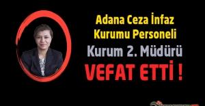 Adana Ceza İnfaz Kurumu 2. Müdürü Dilek KARAKELLE Vefat Etti