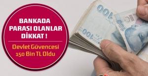 Bankada Parası Olanlar Dikkat ! Devlet Güvencesi 150 Bin TL Oldu