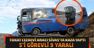 Tokat Cezaevi H/T Nakil Aracı Sivas'ta Kaza Yaptı 5'i Görevli 9 Yaralı