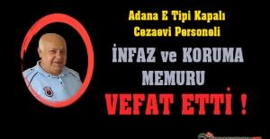 Adana E Tipi Kapalı CİK Peroneli İnfaz ve Koruma Memuru Müslüm GÜVERCİN Vefat Etti