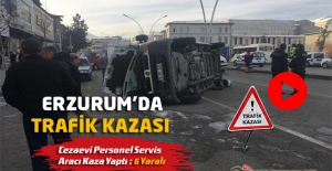 Erzurum'da Cezaevi Personel Servis Aracı Kaza Yaptı : 6 Yaralı