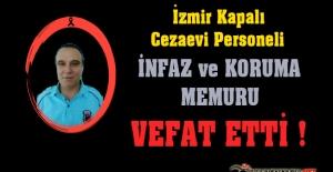 İzmir Kapalı Cezaevi Personeli İnfaz ve Koruma Memuru Recep KAPLAN Vefat Etti