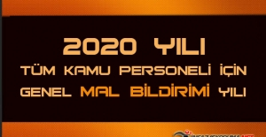 2020 Yılı Tüm Kamu Personeli İçin Genel Mal Bildirimi Yılı