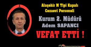 Alaşehir M Tipi Kapalı Cezaevi Personeli Kurum 2. Müdürü Adem SAPANCI Vefat Etti
