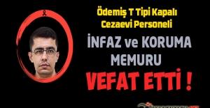 Ödemiş T Tipi Kapalı Cezaevi Personeli İnfaz ve Koruma Memuru Nurullah KÖSEER Vefat Etti