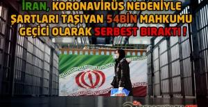İran, Koronavirüs Nedeniyle Şartları Taşıyan 54Bin Mahkumu Geçici Olarak Serbest Bıraktı
