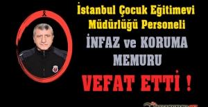 İstanbul Çocuk Eğitimevi Müdürlüğü Personeli İnfaz ve Koruma Memuru İbrahim PUNAR Vefat Etti