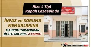 Rize L Tipi Kapalı Cezaevinde İnfaz ve Koruma Memurlarına Mahkum Tarafından Jiletli Saldırı : 2 Yaralı